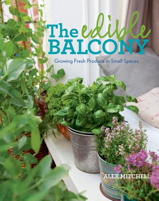 The Edible Balcony By Mitchell, Alex